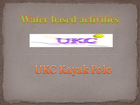 General Info The UKC has informal kayak polo games all year round. These games occur once a week on Tuesdays at 5:45 PM meeting at the Waterfront Activities.