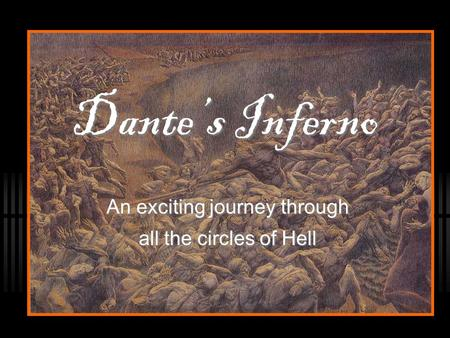 Dante's Inferno An exciting journey through all the circles of Hell.