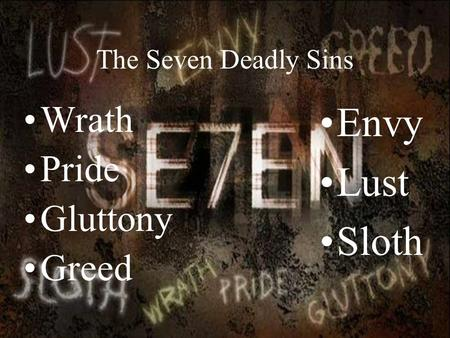 The Seven Deadly Sins Wrath Pride Gluttony Greed Envy Lust Sloth.