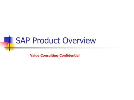 SAP Product Overview Value Consulting Confidential.