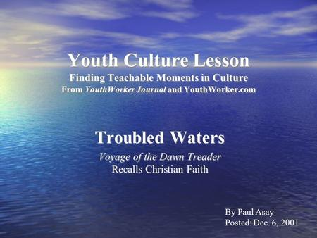 Youth Culture Lesson Finding Teachable Moments in Culture From YouthWorker Journal and YouthWorker.com Troubled Waters Voyage of the Dawn Treader Recalls.
