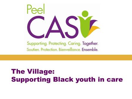 The Village: Supporting Black youth in care. Serving racialized youth in care Keeping children safe and supporting families is an organizational priority.