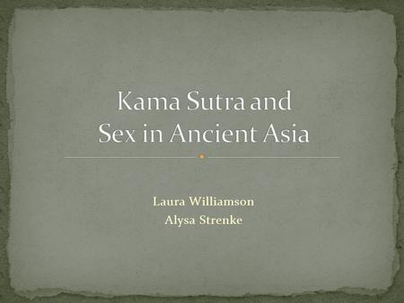 Laura Williamson Alysa Strenke. India Around 4000 BC, first evidence of sexual attitudes Buddhism Hinduism Jainism Sex Education through art and literature.