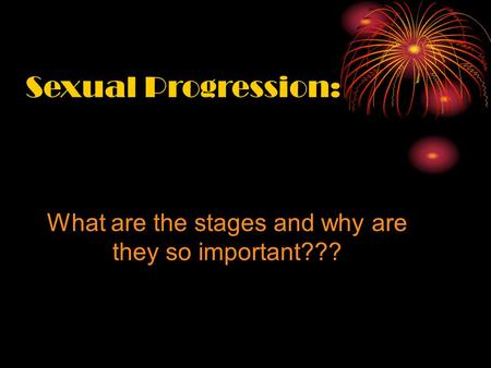 Sexual Progression: What are the stages and why are they so important???