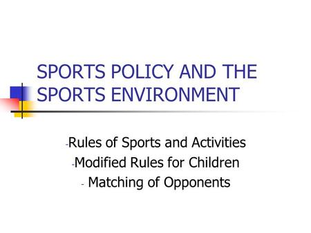 SPORTS POLICY AND THE SPORTS ENVIRONMENT - Rules of Sports and Activities - Modified Rules for Children - Matching of Opponents.