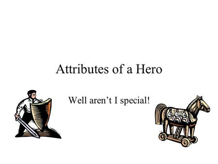Attributes of a Hero Well aren't I special!. We usually divide the Journey into 12 tick tocks of the clock, but you must remember: the journey is a single.