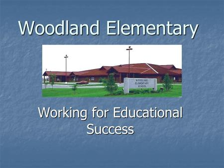 Woodland Elementary Working for Educational Success.