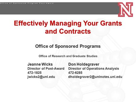 Effectively Managing Your Grants and Contracts Office of Sponsored Programs Office of Research and Graduate Studies Jeanne WicksDon Holdegraver Director.
