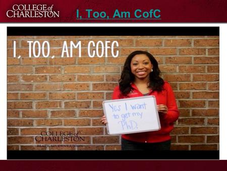 I, Too, Am CofC. Show your support for diversity and inclusion through… Course Content Climate in your Department Classroom Dynamics Inclusive Learning.