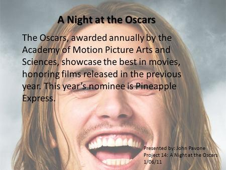 A Night at the Oscars The Oscars, awarded annually by the Academy of Motion Picture Arts and Sciences, showcase the best in movies, honoring films released.