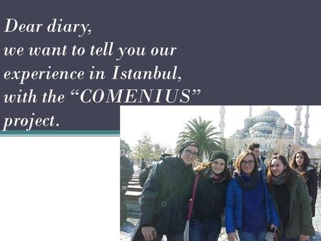 "Dear diary, we want to tell you our experience in Istanbul, with the ""COMENIUS"" project."