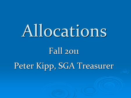 Allocations Fall 2011 Peter Kipp, SGA Treasurer. Requirements  Be a registered student organization per Campus Activities Center  Attend an Information.