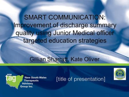 SMART COMMUNICATION: Improvement of discharge summary quality using Junior Medical officer targeted education strategies Gillian Sharratt, Kate Oliver.