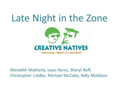 Late Night in the Zone Meredith Matherly, Isaac Kerns, Sheryl Roff, Christopher Lutdke, Michael McCabe, Kelly Muldoon.