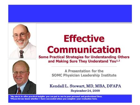 Effective Communication Some Practical Strategies for Understanding Others and Making Sure They Understand You 1,2 A Presentation for the SOMC Physician.