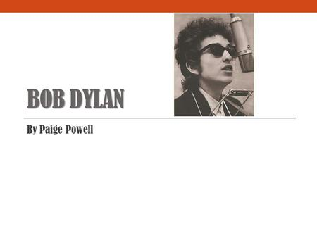 BOB DYLAN By Paige Powell. Bob Dylan Born May 24, 1941 in Duluth, Minnesota Birth name Robert Allen Zimmerman Singer-songwriter, musician, author, poet,