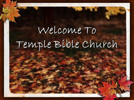 Welcome To Temple Bible Church. Growing Deep… Reaching Out.