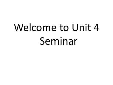 Welcome to Unit 4 Seminar. Agenda Main Idea Topic Sentences Supporting details General to Specific Two column notes and other strategies Putting it together.