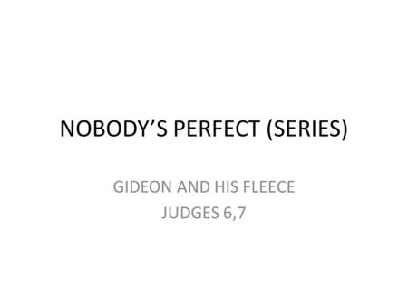 NOBODY'S PERFECT (SERIES) GIDEON AND HIS FLEECE JUDGES 6,7.