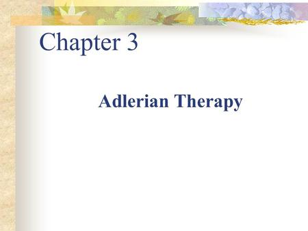 Chapter 3 Adlerian Therapy.