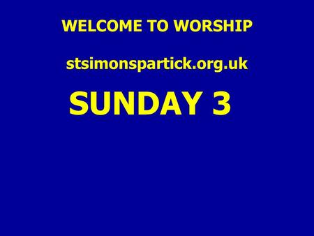 WELCOME TO WORSHIP stsimonspartick.org.uk SUNDAY 3.