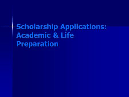Scholarship Applications: Academic & Life Preparation.