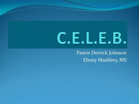 Pastor Derrick Johnson Ebony Maddrey, MS 1 Cognitive Emotional Learning & Esteem Building 2.