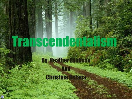 Transcendentalism By: Heather Edelman And Christina Retana.