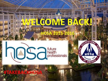WELCOME BACK! HOSA 2015-2016 #TAKEBACKHOSA Celebrating TERRA HOSA's 5 th Year Anniversary! 2011-2015.