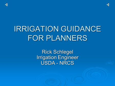 IRRIGATION GUIDANCE FOR PLANNERS Rick Schlegel Irrigation Engineer USDA - NRCS.