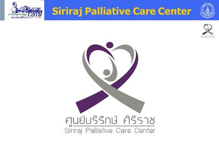 Siriraj Palliative Care Center. Palliative Care Committee Faculty of Medicine Siriraj Hospital Palliative Care Executive Board Palliative Care Working.