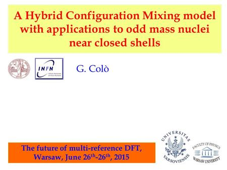 A Hybrid Configuration Mixing model with applications to odd mass nuclei near closed shells G. Colò The future of multi-reference DFT, Warsaw, June 26.