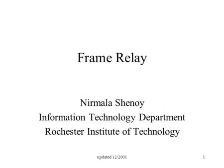 Updated 12/20011 Frame Relay Nirmala Shenoy Information Technology Department Rochester Institute of Technology.