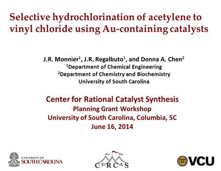 Selective hydrochlorination of acetylene to vinyl chloride using Au-containing catalysts J.R. Monnier 1, J.R. Regalbuto 1, and Donna A. Chen 2 1 Department.