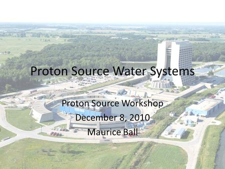 Proton Source Water Systems Proton Source Workshop December 8, 2010 Maurice Ball.