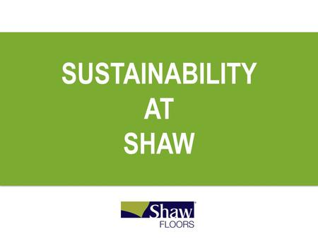 SUSTAINABILITY AT SHAW. PayPal Israel | Tel Aviv World's largest carpet manufacturer Wholly owned subsidiary of Berkshire- Hathaway Headquartered in Dalton,