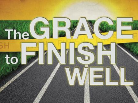 To Finish Well We Must Know What The Finish Is John 12:19-33 (see text in handout)