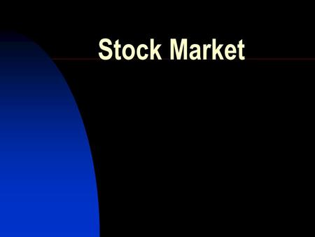 Stock Market What is a Stock? A claim on the assets of a corporation that gives the purchaser a share in the corporation Ownership.