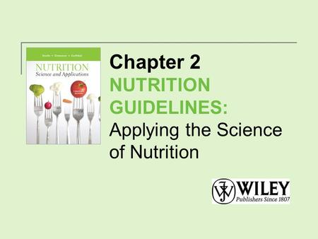 Chapter 2 NUTRITION GUIDELINES: Applying the Science of Nutrition.