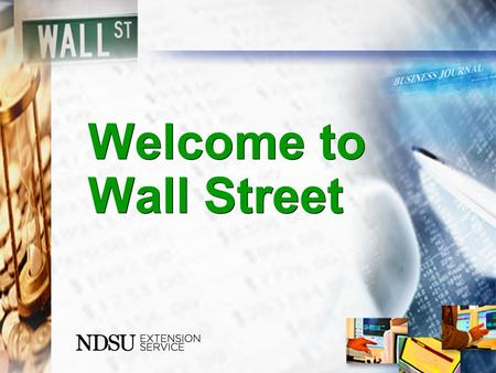 Welcome to Wall Street. What is Wall Street? What is stock? Ownership in a company Classes of stock Dividends Stock prices/quotes.