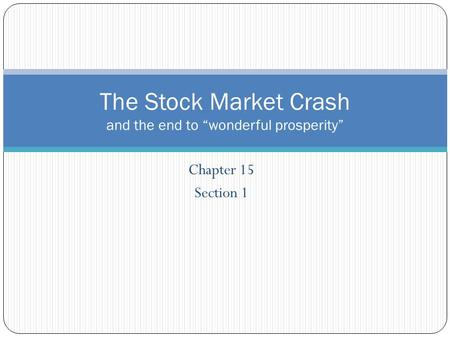 "Chapter 15 Section 1 The Stock Market Crash and the end to ""wonderful prosperity"""
