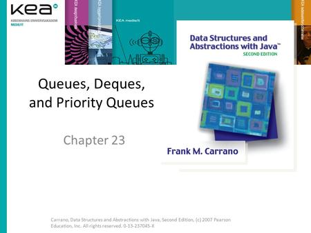 Queues, Deques, and Priority Queues Chapter 23 Carrano, Data Structures and Abstractions with Java, Second Edition, (c) 2007 Pearson Education, Inc. All.