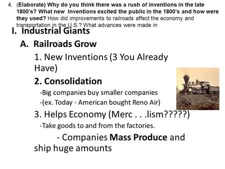 I. Industrial Giants A. Railroads Grow 1. New Inventions (3 You Already Have) 2. Consolidation -Big companies buy smaller companies -(ex. Today - American.