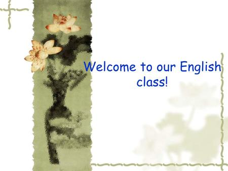 Welcome to our English class!.  Cell phone:15058896056 