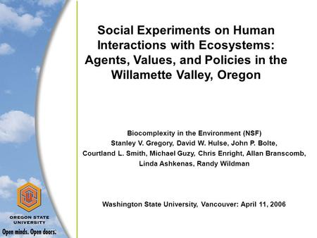 Social Experiments on Human Interactions with Ecosystems: Agents, Values, and Policies in the Willamette Valley, Oregon Biocomplexity in the Environment.