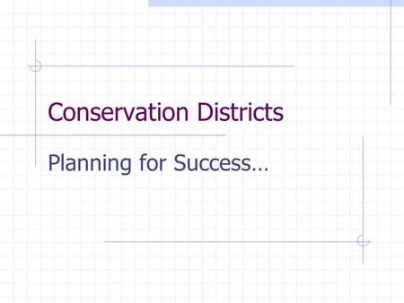 Conservation Districts Planning for Success…. The Long Range Plan Serves as a guide for the district's long range goals and objectives Describes activities.