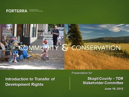 Introduction to Transfer of Development Rights Presentation for: Skagit County – TDR Stakeholder Committee June 19, 2012.