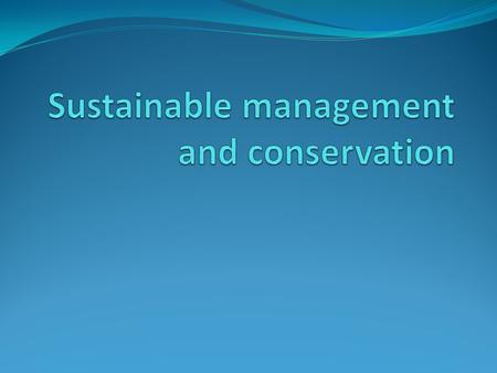 Success criteria Assess how the management of an ecosystem can provide resources in a sustainable way.