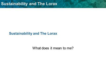 Sustainability and The Lorax What does it mean to me?