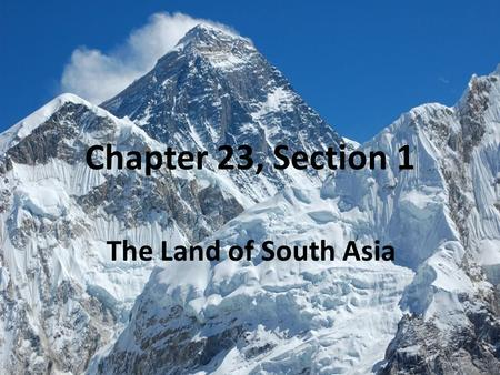 Chapter 23, Section 1 The Land of South Asia. A Separate Land Most of South Asia forms a peninsula surrounded by the Arabian Sea, the Bay of Bengal, and.